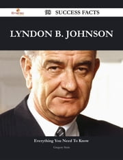 Lyndon B. Johnson 98 Success Facts - Everything you need to know about Lyndon B. Johnson ebook by Gregory Stein