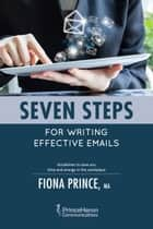 Seven Steps for Writing Effective Emails - Guidelines to save you time and energy in the workplace eBook von Fiona Prince