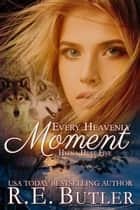 Every Heavenly Moment (Hyena Heat Five) ebook by R.E. Butler