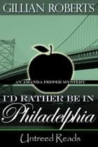 I'd Rather Be in Philadelphia ebook by Gillian Roberts