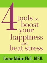 4 Tools to Boost Your Happiness and Beat Stress ebook by Darlene Mininni