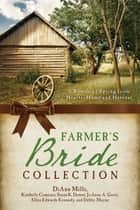 The Farmer's Bride Collection ebook by Susan K. Downs,Kimberley Comeaux,Ellen Edwards Kennedy,JoAnn A. Grote,Debby Mayne,DiAnn Mills