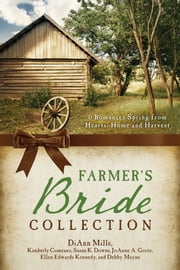 The Farmer's Bride Collection - 6 Romances Spring from Hearts, Home, and Harvest ebook by Susan K. Downs,Kimberley Comeaux,Ellen Edwards Kennedy,JoAnn A. Grote,Debby Mayne,DiAnn Mills