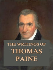 The Writings of Thomas Paine 電子書 by Thomas Paine