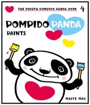 Pompido Panda Paints - The Fourth Pompido Panda Book ebook by Malte Max