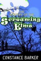 The Mystery of the Screaming Elms - Eden Patterson Ghost Hunter Series, #2 ebook by Constance Barker