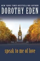 Speak to Me of Love ebook by Dorothy Eden
