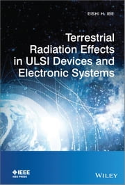 Terrestrial Radiation Effects in ULSI Devices and Electronic Systems ebook by Eishi H. Ibe