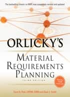 Orlicky's Material Requirements Planning 3/E ebook by Carol Ptak,Chad Smith