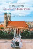 So che ci rivedremo presto eBook by Kristin Harmel, Claudia Marseguerra