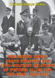 The Second Front: Grand Strategy And Civil-Military Relations Of Western Allies And The USSR, 1938-1945 ebook by Captain Denys Schur