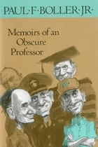 Memoirs of an Obscure Professor ebook by Dr. Paul F. Boller Jr., Ph.D