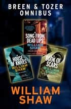 Breen & Tozer Investigation Omnibus: A Song from Dead Lips, A House of Knives, A Book of Scars ebook by William Shaw