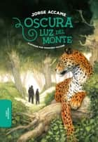 Oscura luz del monte ebooks by Jorge Accame