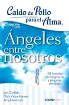 Ángeles entre nosotros ebook by Jack Canfield, Mark Victor Hansen, Amy Newmark