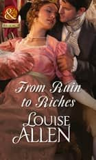 From Ruin to Riches (Mills & Boon Historical) ebook by Louise Allen