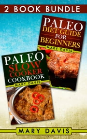 "2 Book Bundle: ""Paleo Diet Guide For Beginners"" & ""Paleo Slow Cooker Cookbook"" - Paleo Diet, #5 ebook by Mary Davis"