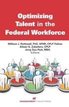 Optimizing Talent in the Federal Workforce ebook by William J. Rothwell PhD, SPHR, Aileen G. Zaballero CPLP,...