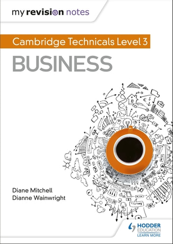 My Revision Notes: Cambridge Technicals Level 3 Business eBook by Dianne Wainwright,Diane Mitchell