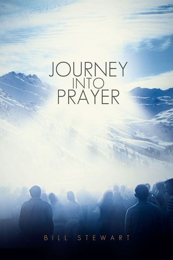 Journey Into Prayer ebook by Bill Stewart