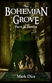 The Bohemian Grove - Facts & Fiction ebook by Mark Dice