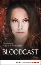BLOODCAST - Roman ebook by Michael Peinkofer, Claudia Kern