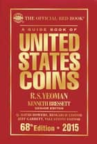 A Guide Book of United States Coins 2015 - The Official Red Book eBook by R.S. Yeoman, Kenneth Bressett