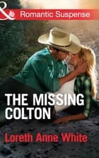 The Missing Colton (Mills & Boon Romantic Suspense) (The Coltons of Wyoming, Book 3) ebook by Loreth Anne White