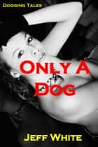 Only a Dog ebook by Jeff White