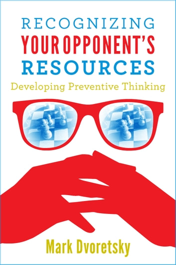 Recognizing Your Opponent's Resources - Developing Preventive Thinking ebook by Mark Dvoretsky