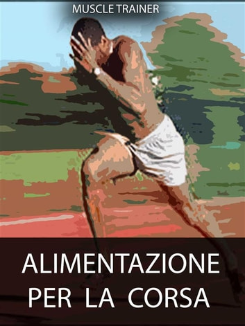 Alimentazione per la Corsa ebook by Muscle Trainer