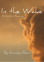 In the Wake: A Christian Romance ebook by Gracelyn Elders