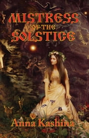 Mistress of the Solstice - Myth and Magic ebook by Anna Kashina
