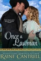 Once a Lawman - The Kincaids - Book Three ebook by Raine Cantrell