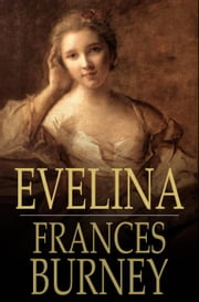 Evelina - Or, the History of a Young Lady's Entrance into the World ebook by Frances Burney