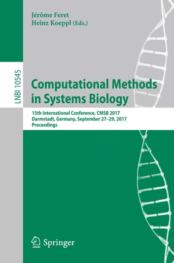 Computational Methods in Systems Biology - 15th International Conference, CMSB 2017, Darmstadt, Germany, September 27–29, 2017, Proceedings ebook by
