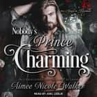 Nobody's Prince Charming audiobook by Aimee Nicole Walker
