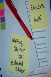 Writing Starter Kit: Extended Edition ebook by Elizabeth Huff