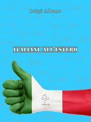 "Italiani all'estero ""Cosa fare"" ebook by Luigi Albano"