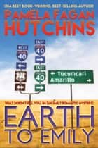 Earth to Emily (What Doesn't Kill You, #6) ebook by Pamela Fagan Hutchins