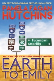 Earth to Emily (What Doesn't Kill You, #6) - An Emily Romantic Mystery ebook by Pamela Fagan Hutchins