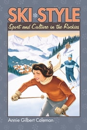 Ski Style - Sport and Culture in the Rockies ebook by Annie Gilbert Coleman