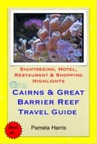 Cairns & the Great Barrier Reef, Queensland (Australia) Travel Guide - Sightseeing, Hotel, Restaurant & Shopping Highlights (Illustrated) ebook by Pamela Harris