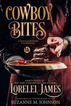 Cowboy Bites - A Rough Riders Cookbook ebook by Lorelei James, Suzanne M. Johnson