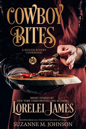 Cowboy Bites - A Rough Riders Cookbook ebook by Lorelei James,Suzanne M. Johnson
