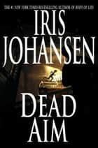 Dead Aim ebook by Iris Johansen