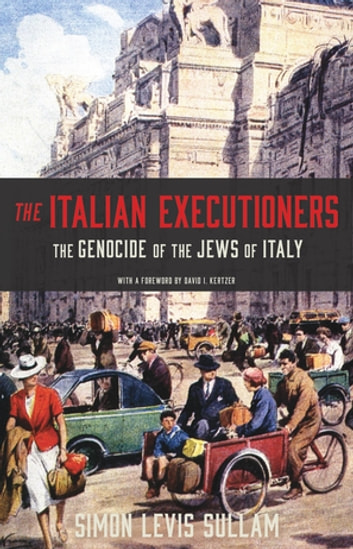 The Italian Executioners - The Genocide of the Jews of Italy ebook by Simon Levis Sullam