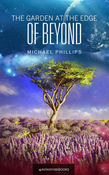 Good The Garden At The Edge Of Beyond Ebook By Michael Phillips