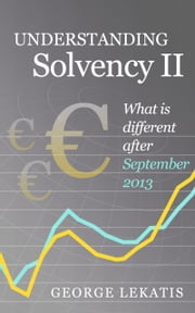 Understanding Solvency II, What is different after September 2013 ebook by George Lekatis