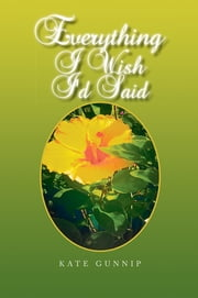 Everything I Wish I'd Said ebook by Kate Gunnip